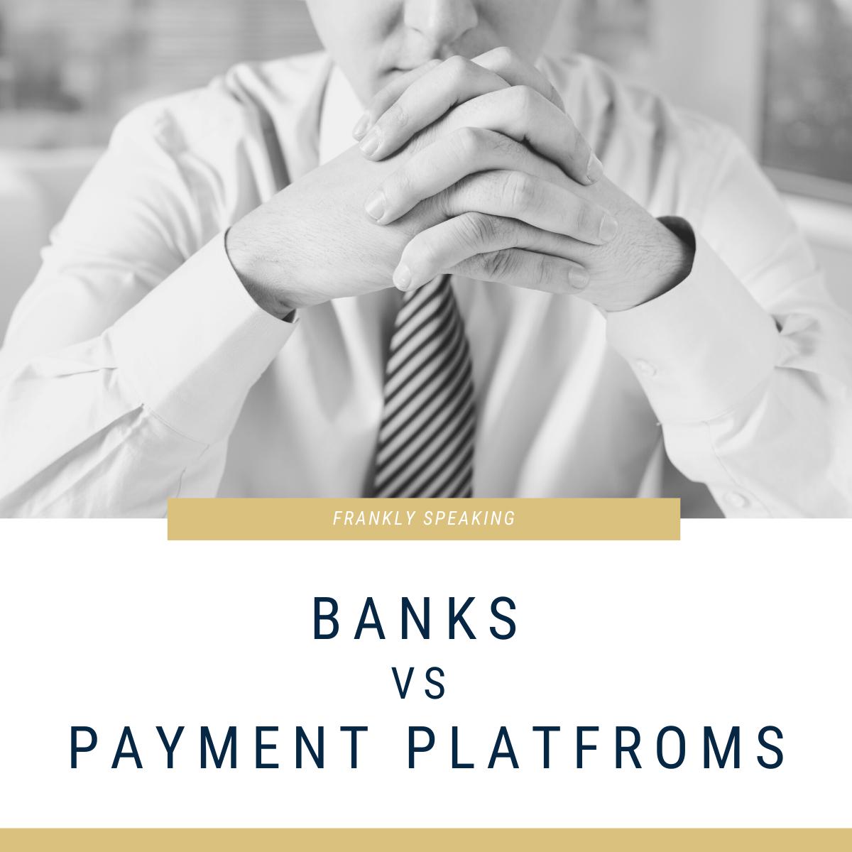 Banks vs Payment Platforms